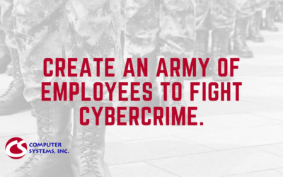 Create an Army of Employees to Fight Cybercrime.